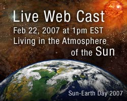 Join us Feb 22, for the 2007 Living in the Atmosphere of the Sun