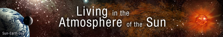 Sun-Earth Day Presents: Living in the Atmosphere of the Sun.
