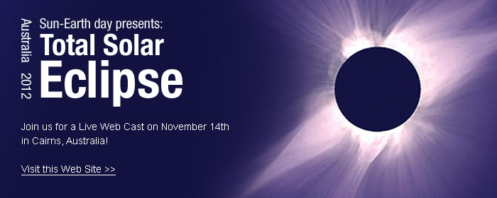 2012 Total Solar Eclipse. Join us for a live web cast.